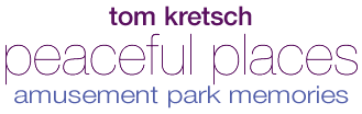 Tom Kretsch - Peaceful Places - amusement park memories