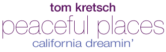 Tom Kretsch - Peaceful Places - california dreamin'