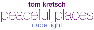 Tom Kretsch - Peaceful Places - cape light'