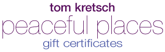 Tom Kretsch - Peaceful Places - gift certificates