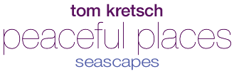 Tom Kretsch - Peaceful Places - Seascapes