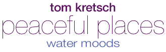 Tom Kretsch - Peaceful Places - water moods