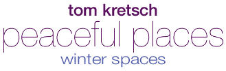 Tom Kretsch - Peaceful Places - winter spaces